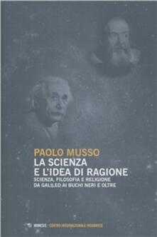 Steamcon.it La scienza e l'idea di ragione. Scienza, filosofia e religione da Galileo ai buchi neri e oltre Image