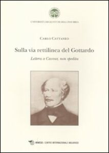 Libro Sulla via rettilinea del Gottardo. Lettera a Cavour, non spedita Carlo Cattaneo