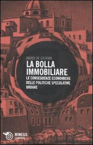 La bolla immobiliare. Le conseguenze economiche delle politiche speculative urbane