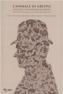 L' animale di gruppo. Etologia e psicoanalisi di gruppo. Riflessioni gruppali da un seminario urbinate