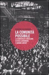 Foto Cover di La comunità possibile. La democrazia consiliare in Rosa Luxemburg e Hannah Arendt, Libro di Ruggero D'Alessandro, edito da Mimesis