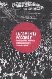 La comunità possibile. La democrazia consiliare in Rosa Luxemburg e Hannah Arendt