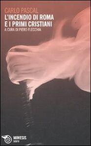 Foto Cover di L' incendio di Roma e i primi Cristiani, Libro di Carlo Pascal, edito da Mimesis