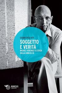 Libro Soggetto e verità. Michel Foucault e l'etica della cura di sé Cosimo Degli Atti