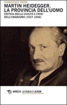 Rallydeicolliscaligeri.it Martin Heidegger. La provincia dell'uomo. Critica della civiltà e crisi dell'umanesimo (1927-1946) Image