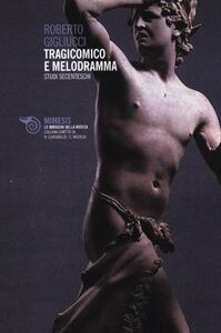 Libro Tragicomico e melodramma. Studi secenteschi Roberto Gigliucci