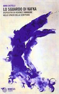 Lo sguardo di Kafka. I dispositivi di visione e l'immagine nello spazio della scrittura
