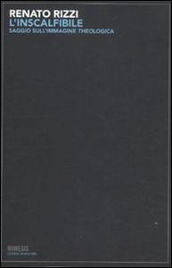 Libro L' inscalfibile. Saggio sull'immagine theologica Renato Rizzi