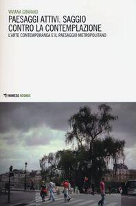 Foto Cover di Paesaggi attivi. Saggio contro la contemplazione. L'arte contemporanea e il paesaggio metropolitano, Libro di Viviana Gravano, edito da Mimesis
