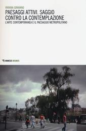 Paesaggi attivi. Saggio contro la contemplazione. L'arte contemporanea e il paesaggio metropolitano
