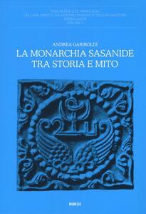 La monarchia Sasanide tra storia e mito