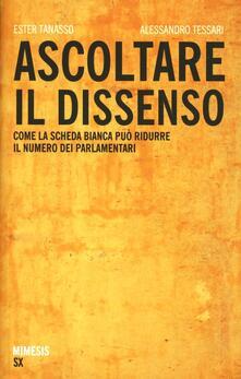 Ascoltare il dissenso. Come la scheda bianca può ridurre il numero dei parlamentari - Alessandro Tessari,Ester Tanasso - copertina