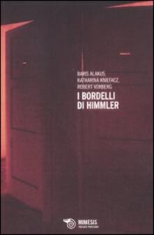 I bordelli di Himmler. La schiavitù sessuale nei campi di concentramento nazisti - Baris Alakus,Katharina Kniefacz,Robert Vorberg - copertina
