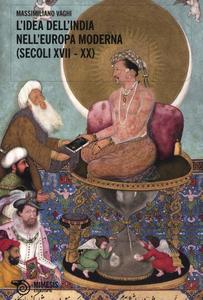 Libro L' idea dell'India nell'Europa moderna (secoli XVII-XX) Massimiliano Vaghi