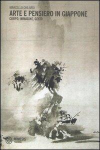 Arte e pensiero in Giappone. Corpo, immagine, gesto
