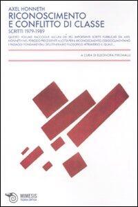 Riconoscimento e conflitto di classe. Scritti 1979-1989