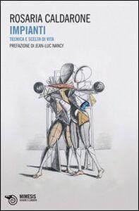 Foto Cover di Impianti. Tecnica e scelta di vita, Libro di Rosaria Caldarone, edito da Mimesis