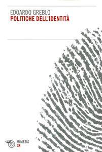 Foto Cover di Politiche dell'identità, Libro di Edoardo Greblo, edito da Mimesis