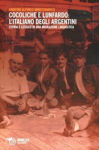Foto Cover di Cocoliche e lunfardo: l'italiano degli argentini. Storia e lessico di una migrazione linguistica, Libro di Sabatino A. Annecchiarico, edito da Mimesis