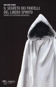 Il segreto dei Fratelli del Libero Spirito. Pagine di esoterismo medievale