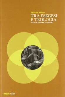 Tra esegesi e teologia. Studi sul neoplatonismo.pdf