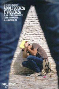 Foto Cover di Adolescenza e violenza. Il bullismo omofobico come formazione alla maschilità, Libro di Giuseppe Burgio, edito da Mimesis