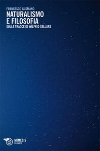Libro Naturalismo e filosofia. Sulle tracce di Wilfrid Sellars Francesco Gusmano