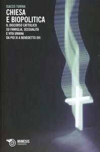 Libro Chiesa e biopolitica. Il discorso cattolico su famiglia, sessualità e vita umana da Pio XI a Benedetto XVI Isacco Turina