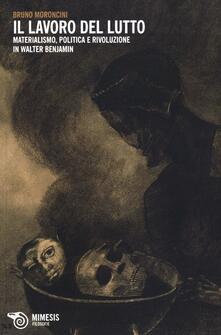 Il lavoro del lutto. Materialismo, politica e rivoluzione in Walter Benjamin.pdf