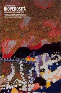 Libro Inoperosità. Heidegger nel dibattito francese contemporaneo Luca Serafini