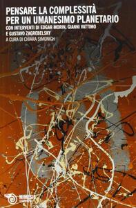 Pensare la complessità. Per un umanesimo planetario. Saggi critici e dialoghi di Edgar Morin con Gustavo Zagrebelsky e Gianni Vattimo