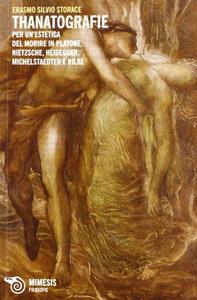 Thanatografie. Per un'estetica del morire in Platone, Nietzsche, Heidegger, Michelstaedter e Rilke