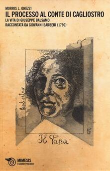 Lpgcsostenible.es Il Processo al conte di Cagliostro. La vita di Giuseppe Balsamo raccontata da Giovanni Barberi (1790) Image