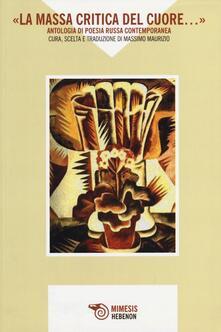 «La massa critica del cuore...» Antologia di poesia russa contemporanea. Testo russo a fronte - copertina