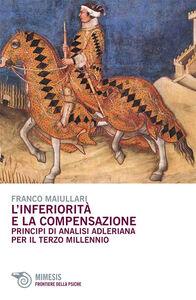 Foto Cover di L' inferiorità e la compensazione. Principi di analisi adleriana per ilterzo millennio, Libro di Franco Maiullari, edito da Mimesis