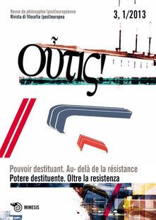 Camfeed.it Outis! Rivista di filosofia (post)europea (2013). Ediz. italiana e francese. Vol. 1: Potere destituente. Oltre la resistenza. Image