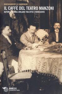 Il caffè del Teatro Manzoni. Autori e scena a Milano tra otto e novecento
