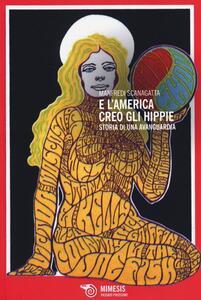 Libro E l'America creò gli hippie. Storia di una avanguardia Manfredi Scanagatta