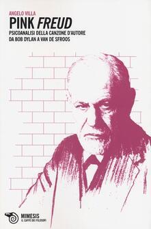 Pink Freud. Psicoanalisi della canzone dautore da Bob Dylan a Van De Sfroos.pdf