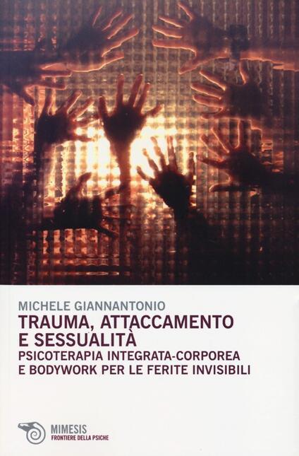Trauma, attaccamento e sessualità. Psicoterapia integrata-corporea e bodywork per le ferite invisibili - Michele Giannantonio - copertina