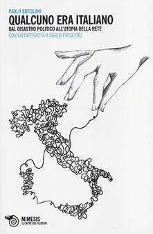 Qualcuno era italiano. Dal disastro politico all'utopia della rete. Con un'intervista a Carlo Freccero - Paolo Ercolani - copertina