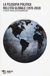 La filosofia politica nell'età globale (1970-2010)