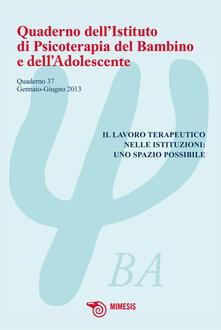 Daddyswing.es Quaderno dell'istituto di psicoterapia del bambino e dell'adolescente. Vol. 37: Lavoro terapeutico nelle istituzioni: uno spazio possibile. Image