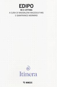 Itinera. Rivista di filosofia e di teoria delle arti. Vol. 7: Edipo. Re e vittima.