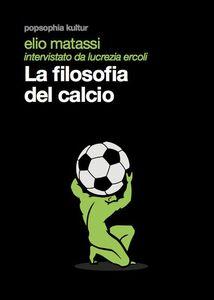 Libro La filosofia del calcio Elio Matassi , Lucrezia Ercoli