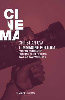 L immagine politica. Forme del contropotere tra cinema, video e fotografia nellItalia degli anni Settanta.pdf