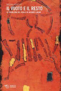 Foto Cover di Il vuoto e il resto. Il problema del reale in Jacques Lacan, Libro di Massimo Recalcati, edito da Mimesis