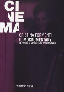 Il mockumentary. La fiction si maschera da documentario - Cristina Formenti - copertina