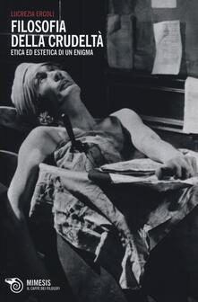 Filosofia della crudeltà. Etica ed estetica di un enigma.pdf