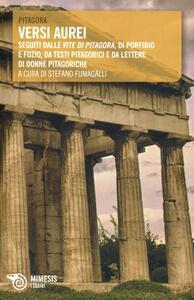 Versi aurei. Seguiti dalle «Vite di Pitagora» di Porfirio e Fozio, da testi pitagorici e da lettere di donne pitagoriche